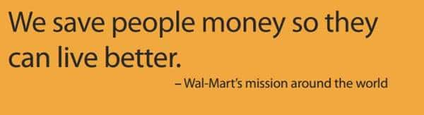 wal marts mission statement Wal-mart has both vision & mission statements the vision statement of wal-mart focuses on low price, products quality, manufacturing and employees growth opportunities furthermore, it's generalize excellence term for overall business the wal-mart mission statement talks about improving consumers daily life by.