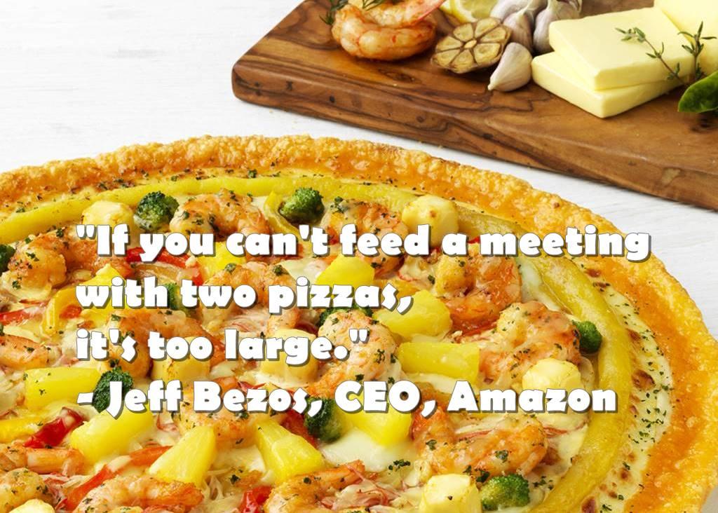 피자 2판의 법칙 If you can't feed a meeting with two pizzas, its too large. Jeff Bezos,CEO, Amazon 피자헉 피자 갈릭버터 슈프림 이미지